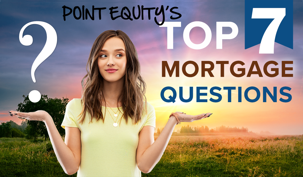 Point Equity's Top 7 Mortgage Questions